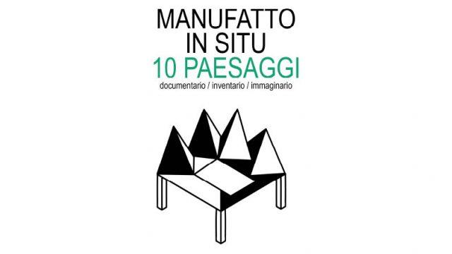 MANUFATTO IN SITU - 10 PAESAGGI DOCUMENTARIO / INVENTARIO / IMMAGINARIO